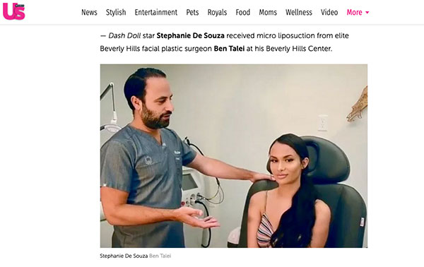 Us Weekly - Dash Doll star Stephanie De Souza received micro liposuction from elite Beverly Hills facial plastic surgeon Ben Talei at his Beverly Hills Center.