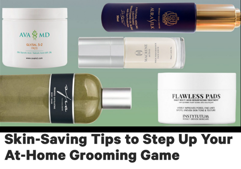 Skin-Saving Tips to Step Up Your At-Home Grooming Game